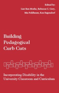 Image of book cover: Building Pedagogical Curb Cuts: Incorporating Disability in the University Classroom and Curriculum