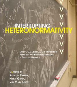Image of book cover: Interrupting Heteronormativity: Lesbian, Gay, Bisexual, and Transgender Pedagogy and Responsible Teaching at Syracuse University